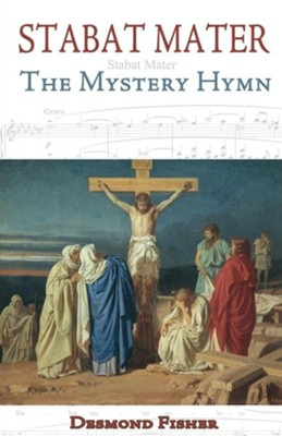 Stabat Mater: The Mystery Hymn  -     By: Desmond Fisher
