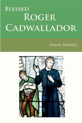 Blessed Roger Cadwallador  -     By: Lynne Surtees
