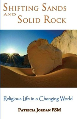 Shifting Sands and Solid Rock: Religious Life in a Changing World  -     By: Patricia Jordan