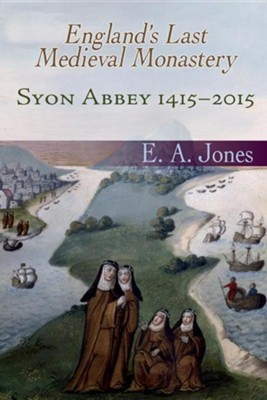 Syon Abbey 1415-2015. England's Last Medieval Monastery  -     By: Eddie Jones Jr.