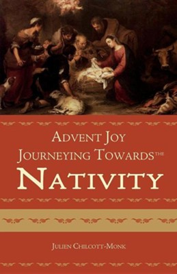 Advent Joy. Journeying Towards the Nativity  -     By: Julien Chilcott-Monk