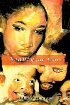 Beauty for Ashes  -     By: Adeola Akintoye