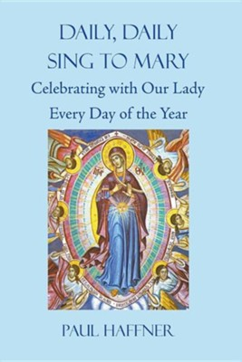 Daily, Daily, Sing to Mary: Celebrating with Our Lady Every Day of the Year  -     By: Paul Haffner