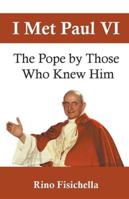 I Met Paul VI: The Pope by Those Who Knew Him  -     By: Rino Fisichella