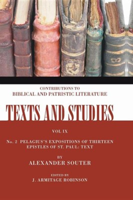 Pelagius's Expositions of Thirteen Epistles of St. Paul: Text: Number 2  -     Edited By: J. Armitage Robinson     By: Alexander Souter