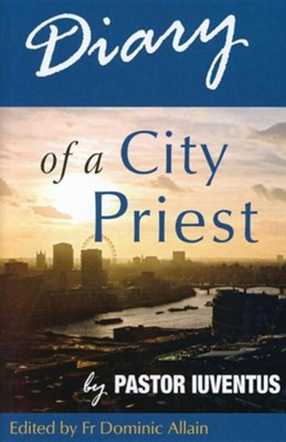 Diary of a City Priest: By Pastor Iuventus  -     By: Dominic Allain
