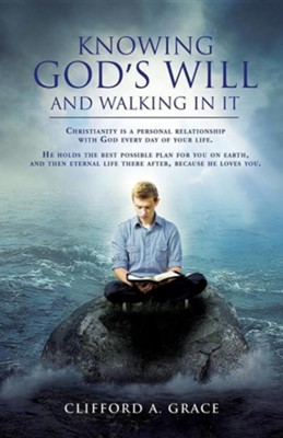 Knowing God's Will and Walking in It  -     By: Clifford A. Grace