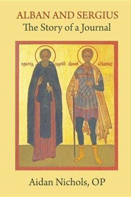 Alban and Sergius: The Story of a Journal  -     By: Aidan Nichols OP