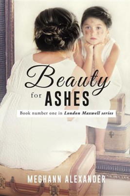 Beauty for Ashes  -     By: Meghann Alexander