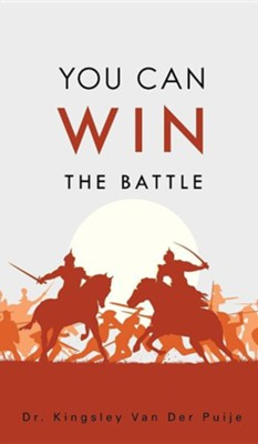 You Can Win the Battle  -     By: Kingsley Van Der Puije