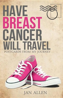 Have Breast Cancer, Will Travel  -     By: Jan Allen