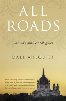 All Roads: Roamin' Catholic Apologetics  -     By: Dale Ahlquist