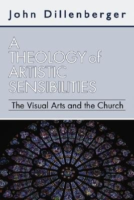 A Theology of Artistic Sensibilities  -     By: John Dillenberger