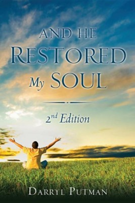 And He Restored My Soul 2nd Edition, Paper  -     By: Darryl Putman