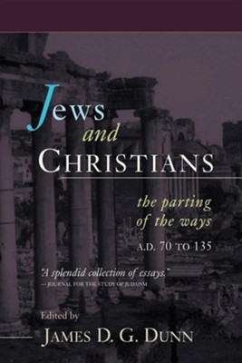Jews and Christians: The Parting of the Ways, A.D. 70 to 135  -     Edited By: James D.G. Dunn