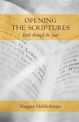 Opening the Scriptures: Faith Through the Year                                    -     By: Margaret Hebblethwaite