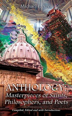 Anthology: Masterpieces of Saints, Philosophers, and Poets  -     By: Michael P. Arya