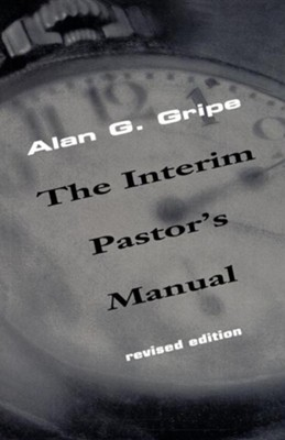 The Interim Pastor's Manual   -     By: Alan Gripe