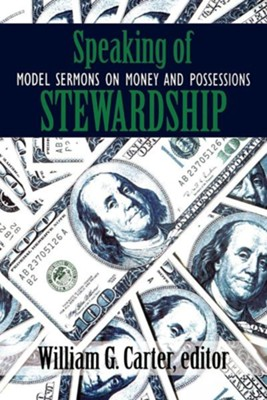 Speaking Of Stewardship: Model Sermons on Money & Possessions  -     By: William G. Carter