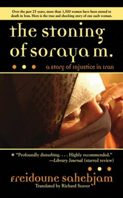 The Stoning of Soraya M.: A Story of Injustice in Iran  -     By: Freidoune Sahebjam, Richard Seaver