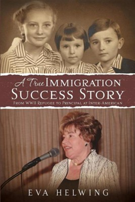 A True Immigration Success Story  -     By: Eva Helwing