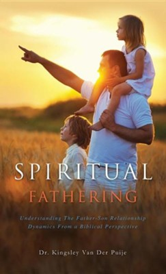 Spiritual Fathering  -     By: Kingsley Van Der Puije