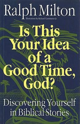 Is This Your Idea of a Good Time, God?: Discovering Yourself in Biblical Stories  -     By: Ralph Milton