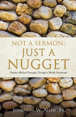 Not a Sermon: Just a Nugget  -     By: Jonathan W. Allen Sr.