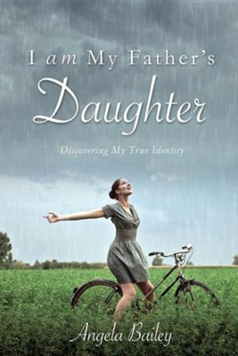 I Am My Father's Daughter  -     By: Angela Bailey