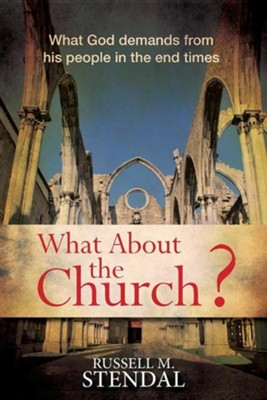 What about the Church?: What God Demands from His People in the End Times  -     By: Russell M. Stendal