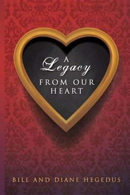 A Legacy from Our Heart  -     By: Bill Hegedus, Diane Hegedus