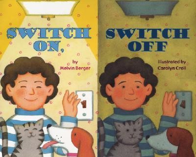Switch On, Switch Off  -     By: Melvin Berger     Illustrated By: Carolyn Croll