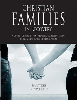 Christian Families in Recovery: A Guide for Addiction, Recovery & Intervention Using God's Tools of Redemption  -     By: Stephanie Tucker, Robert Tucker