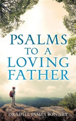 Psalms to a Loving Father   -     By: Dradill James Bonney