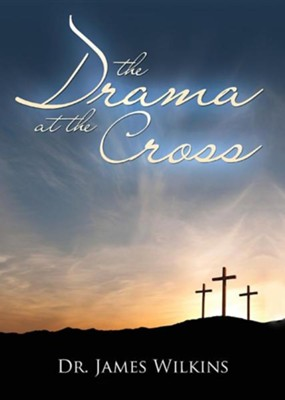 The Drama at the Cross  -     By: James Wilkins
