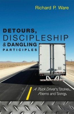 Detours, Discipleship and Dangling Participles  -     By: Richard P. Ware