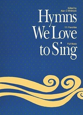 Hymns We Love to Sing: Music Leader Words & Music  -     Edited By: Alan C. Whitmore     By: Alan C. Whitmore(Ed.)