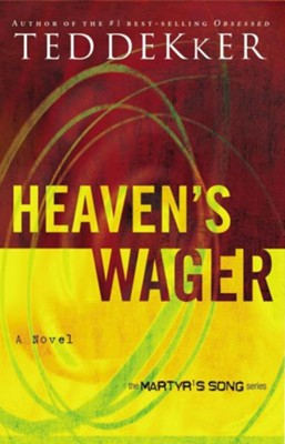 Heaven's Wager, Martyr's Song Series  -     By: Ted Dekker