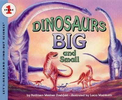 Dinosaurs Big and Small  -     By: Kathleen Weidner Zoehfeld     Illustrated By: Lucia Washburn, Kathleen Weidner Zoehfeld