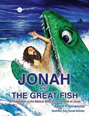Jonah and the Great Fish  -     By: Agathe P. Spiropoulos     Illustrated By: Gary David Sanchez