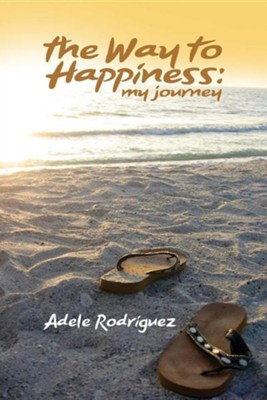 The Way to Happiness: My Journey  -     By: Adele Rodriguez