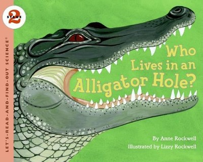 Who Lives in an Alligator Hole?  -     By: Anne F. Rockwell     Illustrated By: Lizzy Rockwell