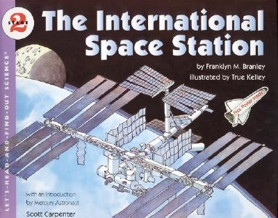 The International Space Station  -     By: Franklyn Mansfield Branley     Illustrated By: True Kelley