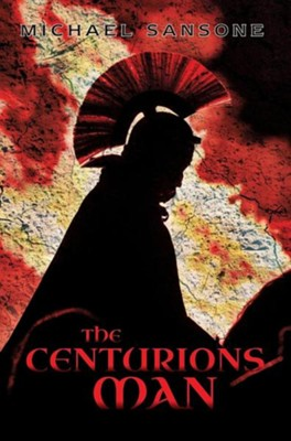 The Centurions Man  -     By: Michael Sansone