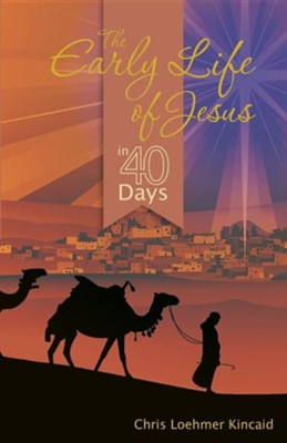 The Early Life of Jesus in 40 Days  -     By: Chris Loehmer Kincaid