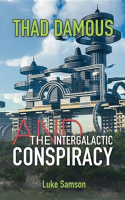 Thad Damous and the Intergalactic Conspiracy  -     By: Luke Samson