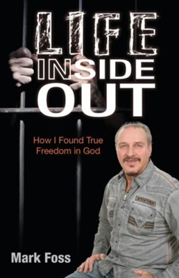 Life Inside Out: How I Found True Freedom in God  -     By: Mark Foss