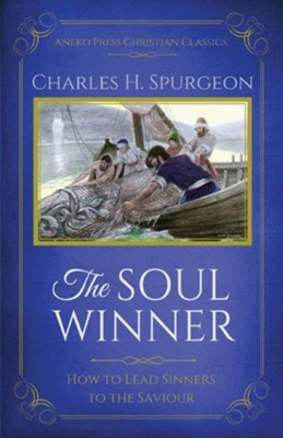 The Soul Winner: How to Lead Sinners to the Saviour (Updated Edition)  -     By: Charles H. Spurgeon