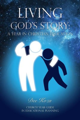 Living God's Story: A Year in Christian Education  -     By: Dee Koza
