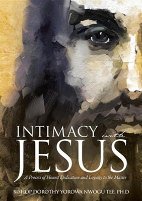 Intimacy with Jesus  -     By: Dorothy Yorowa Nwogu Tee